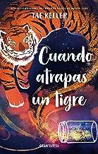 Cuando atrapas un tigre (Ficción juvenil) (Spanish Edition)