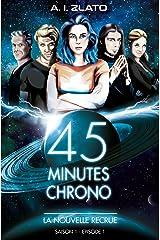 La Nouvelle Recrue: Saison 1 - Episode 1 : Une brigade d'enquêteurs hors catégorie dans un univers SF (45 Minutes Chrono - Une série aventure et space opéra de science fiction française) Format Kindle