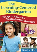 The Learning-Centered Kindergarten: 10 Keys to Success for Standards-Based Classrooms (NULL)