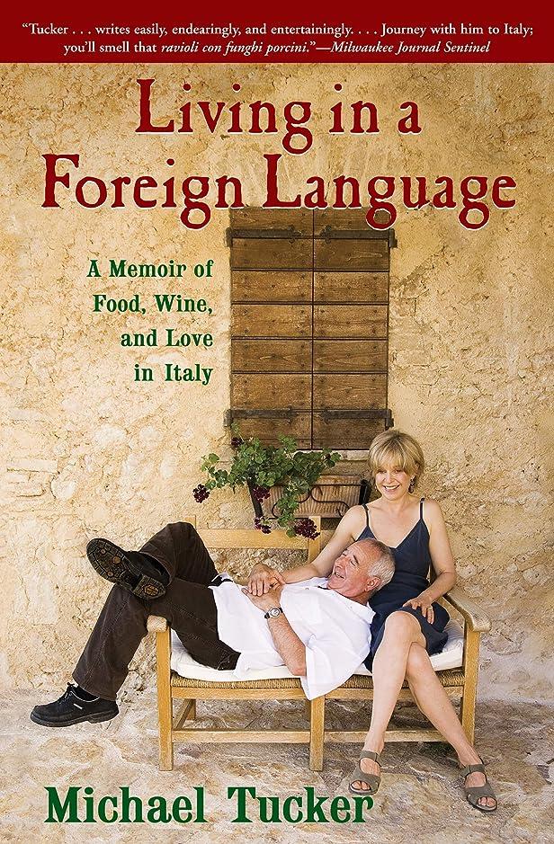 驚いたミシン平和的Living in a Foreign Language: A Memoir of Food, Wine, and Love in Italy (English Edition)