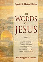 The Words Of Jesus: A Devotional Study Of Every Word Spoken By Jesus In The New Testament