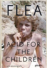Acid for the Children: A autobiografia de Flea, a lenda do Red Hot Chili Peppers (Portuguese Edition)