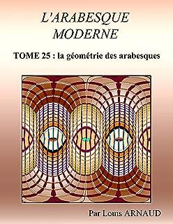 L'ARABESQUE MODERNE: La géométrie des arabesques (French Edition)
