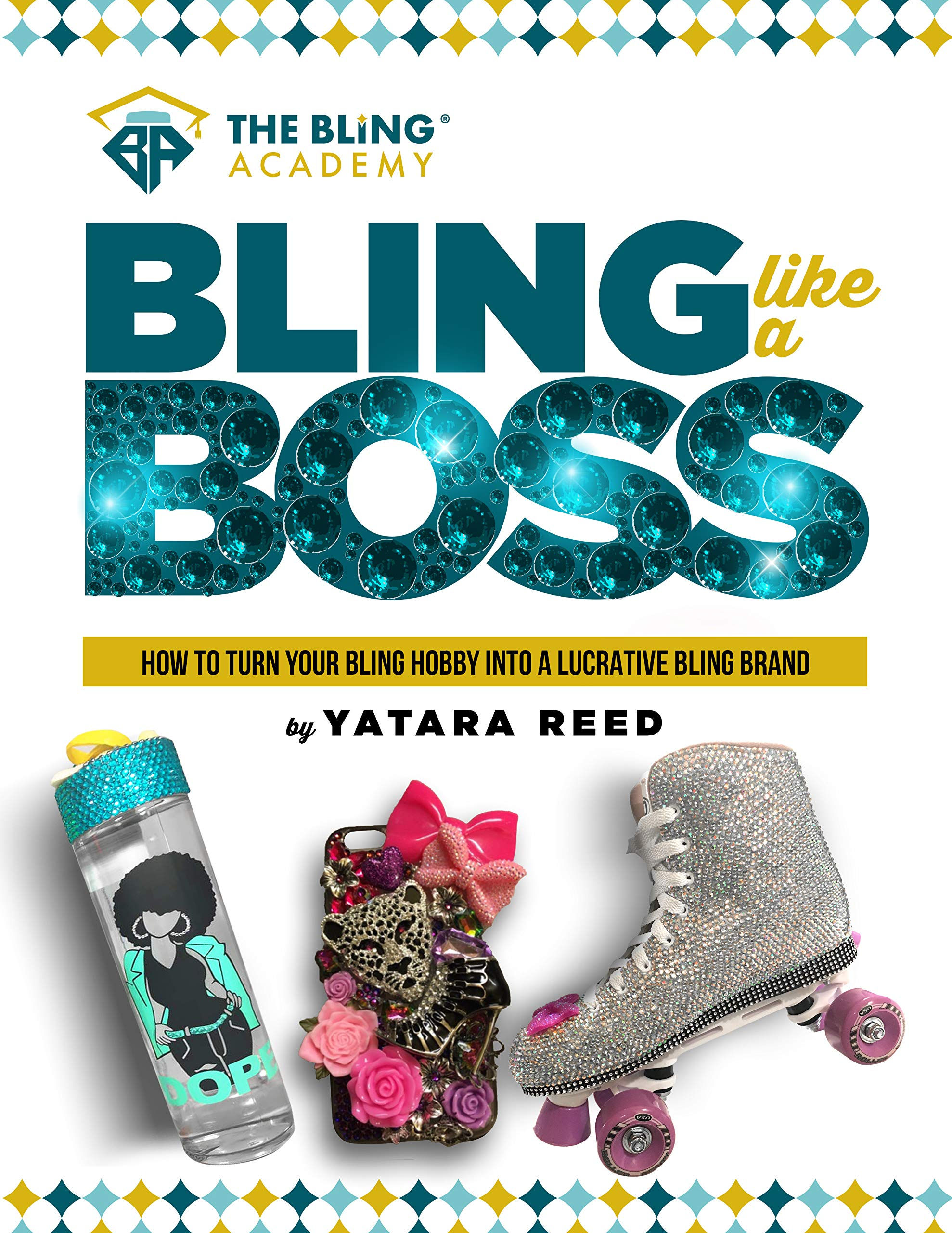 Bling Like a Boss!: How to Turn Your Bling Hobby Into a Lucrative Bling Brand