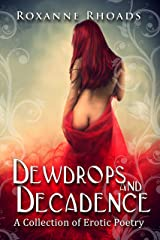 Dewdrops and Decadence: A Collection of Erotic Poetry Kindle Edition