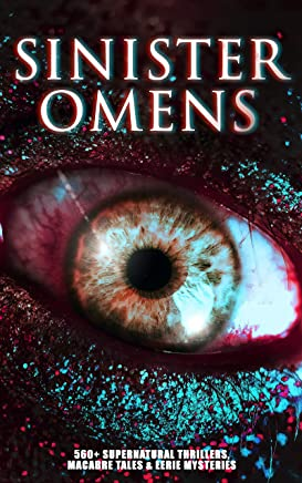 SINISTER OMENS: 560+ Supernatural Thrillers, Macabre Tales & Eerie Mysteries: The Call of Cthulhu, Frankenstein, Dracula, The Murders in the Rue Morgue, ... & Mr Hyde, The Island of Doctor Moreau…