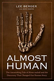 Almost Human: The Astonishing Tale of Homo naledi and the Discovery That Changed Our Human Story