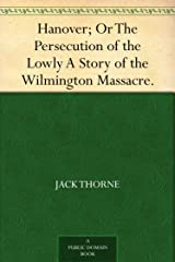 Hanover; Or The Persecution of the Lowly A Story of the Wilmington Massacre. Kindle Edition