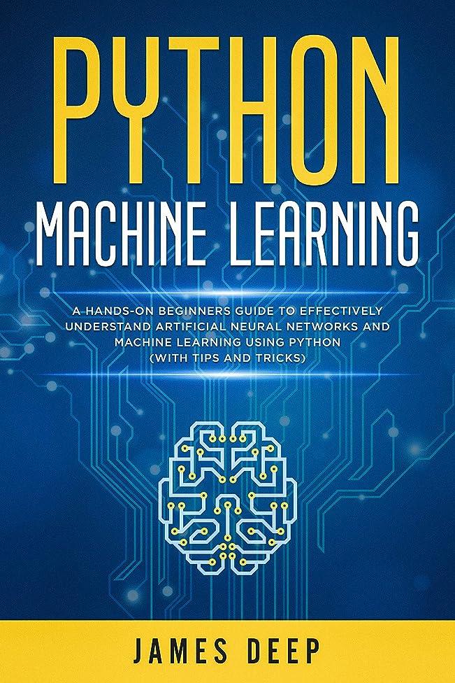 リテラシー先宇宙飛行士Python Machine Learning: A Hands-On Beginner's Guide to Effectively Understand Artificial Neural Networks and Machine Learning Using Python (With Tips and Tricks) (English Edition)