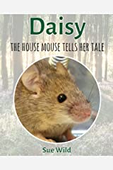 Daisy: the house mouse tells her tale (U.K. Mammals Book 8) Kindle Edition