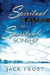 Spiritual Slavery to Spiritual Sonship Kindle Edition