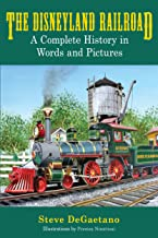 The Disneyland Railroad: A Complete History in Words and Pictures