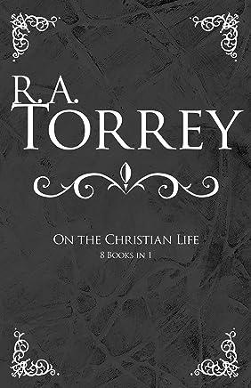 R. A. Torrey on the Christian Life