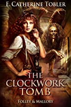 The Clockwork Tomb (Folley & Mallory Adventure Book 4)