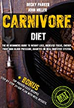 Carnivore diet: The #1 Beginners Guide to Weight loss, Increase Focus, Energy, Fight High Blood Pressure, Diabetes or Heal Digestive System. Eat Only Meat. ... a Secret Cure +BONUS TOP PROVEN Recipes