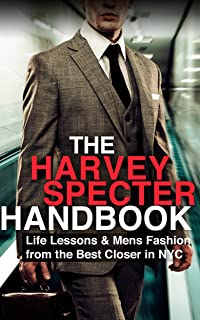 The Harvey Specter Handbook: Life Lessons & Mens Fashion from the Best Closer in NYC (Law, Legal, Mens Fashion, Sales Tech...