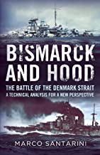 Bismarck and Hood: The Battle of the Denmark Strait - a Technical Analysis for a New Perspective