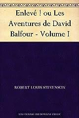 Enlevé ! ou Les Aventures de David Balfour - Volume I Format Kindle