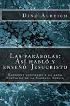 Las parábolas: Así habló y enseñó  Jesucristo: Exégesis conforme a la sana  doctrina de la Sagrada Biblia (Spanish Edition)