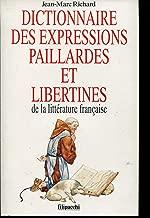 Dictionnaire des expressions paillardes et libertines de la littérature française (French Edition)