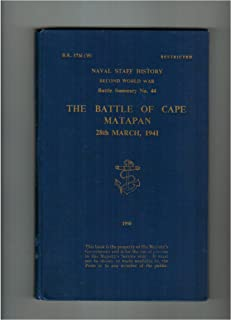 The Battle of Cape Matapan 28th March, 1941. Naval Staff History Second World War Battle Summary No. 44