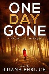 One Day Gone: A Mylas Grey Mystery (Mylas Grey Mysteries Book 1) Kindle Edition