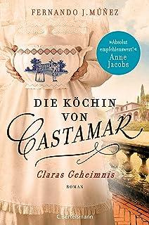 Die Köchin von Castamar: Claras Geheimnis. Roman (Die Castamar-Saga 1)