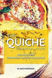 The Quiche Lovers Cookbook: Delicious and Convenient Recipes for Quiche