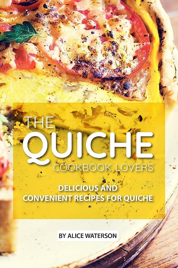 バンジージャンプと闘う困惑The Quiche Lovers Cookbook: Delicious and Convenient Recipes for Quiche (English Edition)