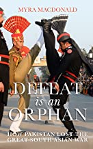 Defeat is an Orphan: How Pakistan Lost the Great South Asian War