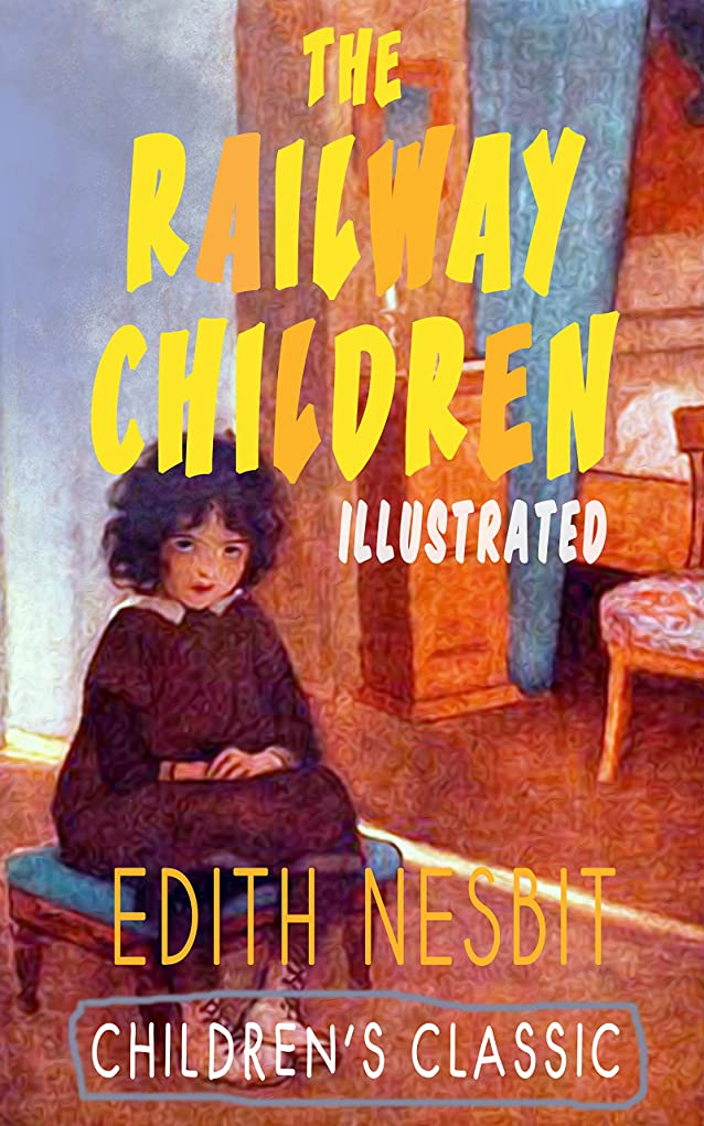 面蜜ばかげたTHE RAILWAY CHILDREN (Illustrated): Adventure Classic (English Edition)