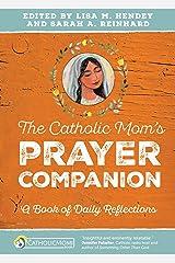 The Catholic Mom's Prayer Companion: A Book of Daily Reflections (CatholicMom.com Book) Kindle Edition