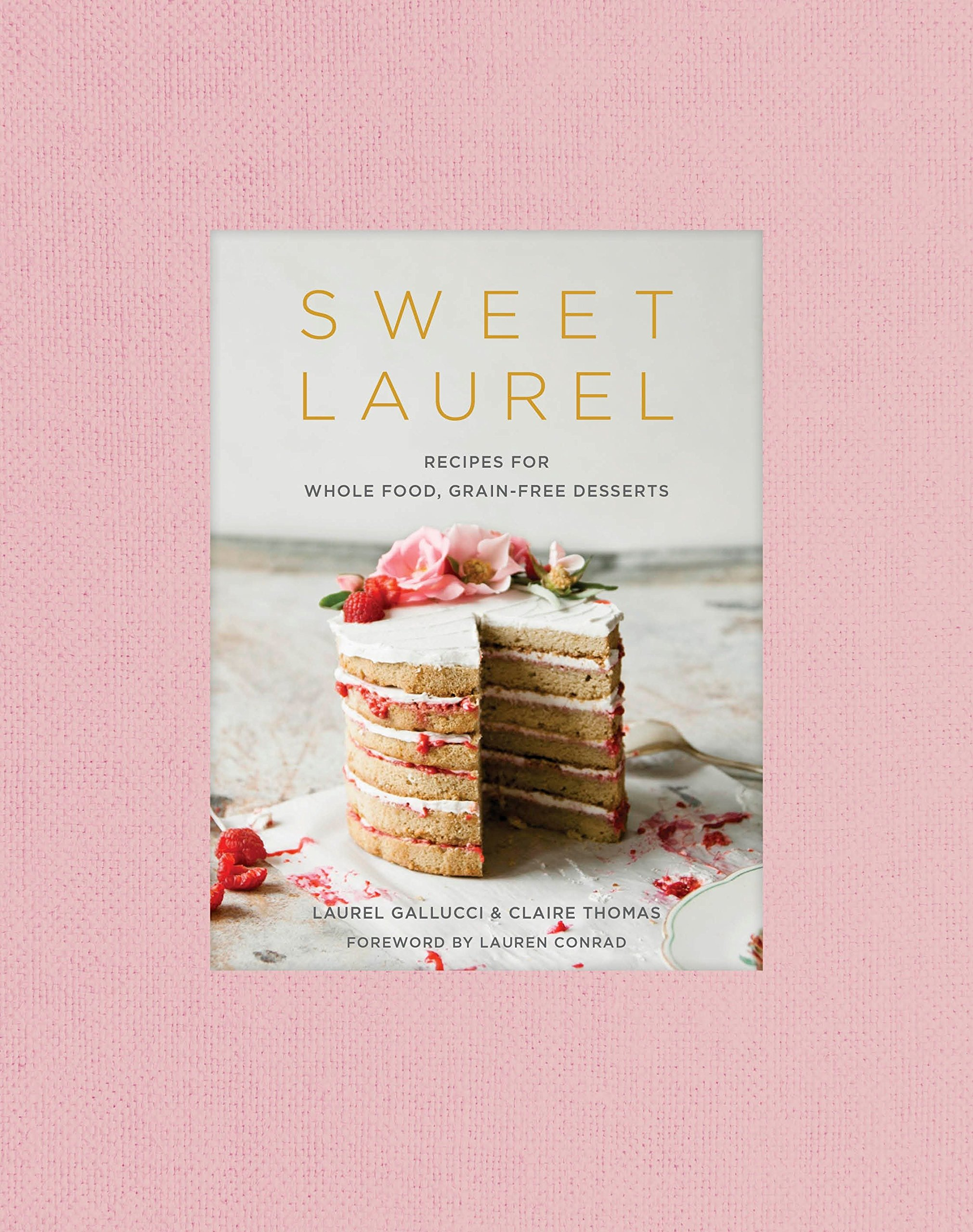 Image OfSweet Laurel: Recipes For Whole Food, Grain-Free Desserts: A Baking Book