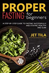 Proper fasting for beginners: A step-by-step guide to fasting successfully and staying healthy and slim! Kindle Edition