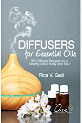 Diffusers for Essential Oils: 350 Diffuser Recipes for a Healthy Mind, Body and Soul (Essential OIls, Diffuser Recipes, Essential Oil Recipe Book 1) Kindle Edition
