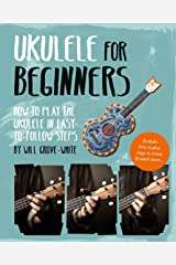 Ukulele for Beginners: How To Play Ukulele in Easy-to-Follow Steps Kindle Edition