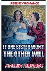 Regency Romance: If One Sister Won't, the Other Will Kindle Edition