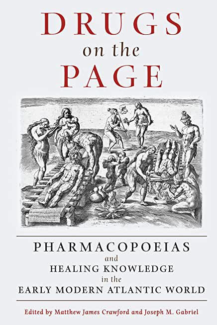 Drugs on the Page: Pharmacopoeias and Healing Knowledge in the Early Modern Atlantic World (English Edition)