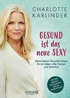 Gesund ist das neue Sexy: Meine besten Gesundheitstipps für ein Leben voller Energie und Schönheit (German Edition)