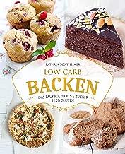 Low Carb Backen – Das Backbuch ohne Zucker und Gluten: 80 köstliche Low Carb Rezepte für Kuchen, Gebäck, Brot, Pizza und Co (low carb kochbuch, low carb ... fat, low carb backbuch) (German Edition)