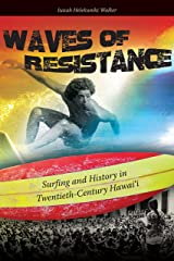 Waves of Resistance: Surfing and History in Twentieth-Century Hawaii Kindle Edition