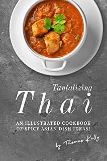 Tantalizing Thai Recipes: An Illustrated Cookbook of Spicy Asian Dish Ideas!