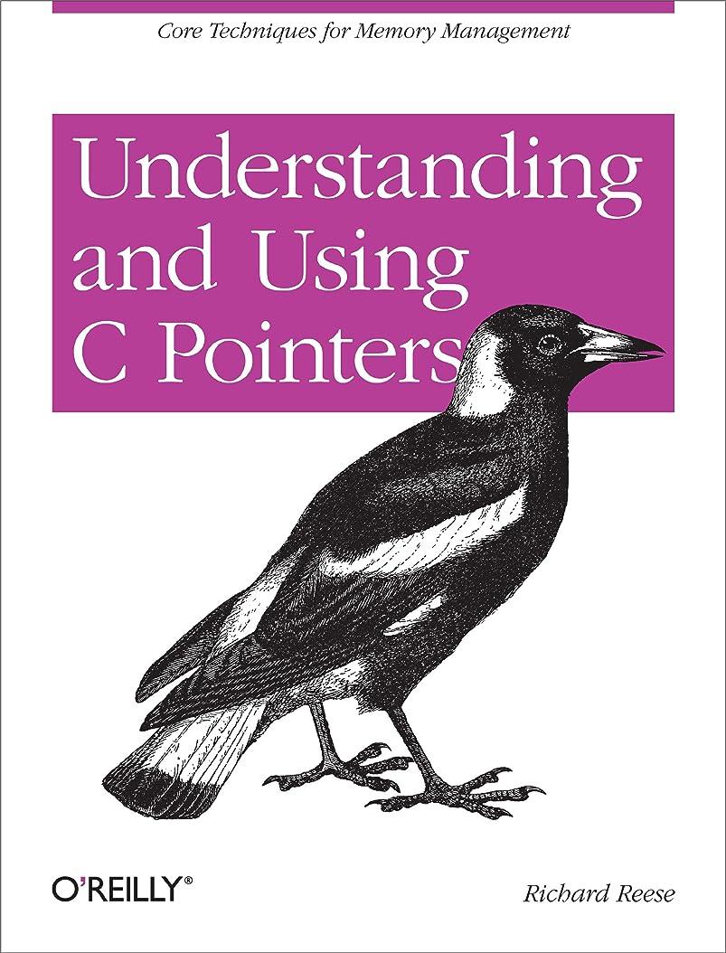 偽フライトロマンチックUnderstanding and Using C Pointers: Core Techniques for Memory Management (English Edition)