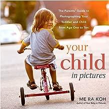 """طفلك في الصور: الآباء """"دليل إلى الخاصة بك للأطفال الصغار التصوير و الأطفال من عمر واحد على أكثر من عشرة أعوام"""