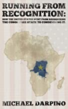 Running From Recognition: How The United States Went From Recognizing The Congo Free State To Condemning It