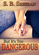 But It's Too Dangerous