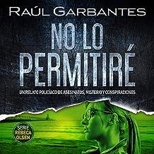 No lo permitiré [Will Not Allow It]: Un relato policíaco de asesinatos, misterio y conspiraciones [A Detective Tale of Mur...