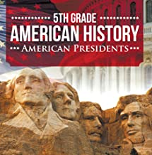 5th Grade American History: American Presidents: Fifth Grade Books US Presidents for Kids (Children's US Presidents & First Ladies)