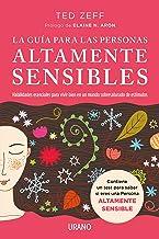 La guía para las Personas Altamente Sensibles: Habilidades esenciales para vivir bien en un mundo saturado de estímulos. G...
