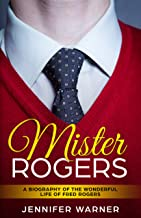 Mister Rogers: A Biography of the Wonderful Life of Fred Rogers (Bio Shorts Book 3)